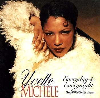 MICHELE, YVETTE everyday & everynight
