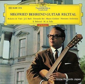 BEHREND, SIEGFRIED guitar recital / roberto de visee, j.s. bach, fernando sor, mauro giuliani, hermann ambrosius, s. behrend, m. de falla