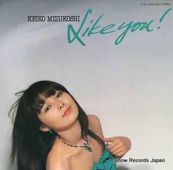 MIZUKOSHI, KEIKO like you