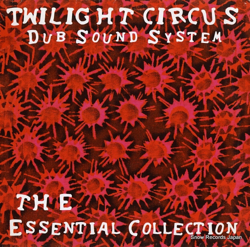 TWILIGHT CIRCUS DUB SOUND SYSTEM the essential collection LP220 - front cover