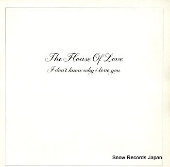 HOUSE OF LOVE, THE i don't know why i love you