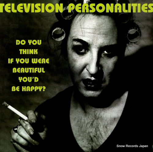 TELEVISION PERSONALITIES do you think if you were beautiful you'd be happy?