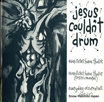 JESUS COULDN'T DRUM even roses have thorns