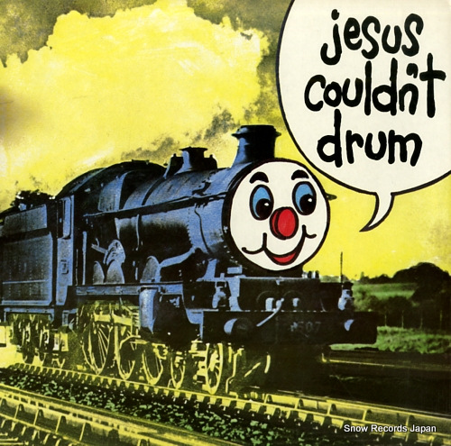 JESUS COULDN'T DRUM i'm a train